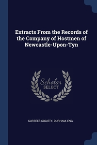 Extracts From the Records of the Company of Hostmen of Newcastle-Upon-Tyn, Durham Eng Surtees Society обложка-превью