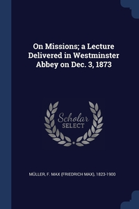On Missions; a Lecture Delivered in Westminster Abbey on Dec. 3, 1873, F. Max (Friedrich Max) 1823-19 Muller обложка-превью