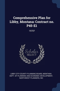 Comprehensive Plan for Libby, Montana: Contract no. P45-E1: 1970?, Libby City-County Planning Board, Montana. Dept. of Planning and Economic, Inc Northwest Planners обложка-превью