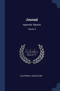 Journal: Appendix. Reports; Volume 4, California. Legislature обложка-превью