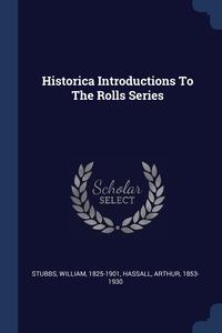 Historica Introductions To The Rolls Series, Stubbs William 1825-1901, Hassall Arthur 1853-1930 обложка-превью