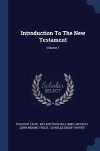 Introduction To The New Testament; Volume 1, Theodor Zahn, Melancthon Williams Jacobus, John Moore Trout обложка-превью