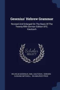 Gesenius' Hebrew Grammar: Revised And Enlarged On The Basis Of The Twenty-fifth German Edition Of E. Kautzsch, Wilhelm Gesenius, Emil Kautzsch, Edward Cushing Mitchell обложка-превью