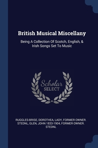 British Musical Miscellany: Being A Collection Of Scotch, English, & Irish Songs Set To Music, Dorothea Lady former ow Ruggles-Brise, John 1833-1904 former owner. StEd Glen обложка-превью