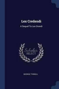 Lex Credendi: A Sequel To Lex Orandi, George Tyrrell обложка-превью