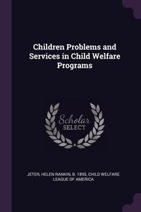 Children Problems and Services in Child Welfare Programs, Helen Rankin Jeter, Child Welfare League of America обложка-превью