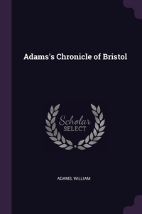Adams's Chronicle of Bristol, William Adams обложка-превью