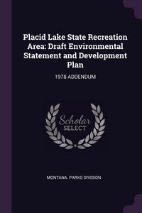 Placid Lake State Recreation Area: Draft Environmental Statement and Development Plan: 1978 ADDENDUM, Montana. Parks Division обложка-превью