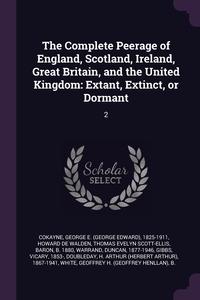 The Complete Peerage of England, Scotland, Ireland, Great Britain, and the United Kingdom: Extant, Extinct, or Dormant: 2, George E. 1825-1911 Cokayne, Thomas Evelyn Scott-El Howard de Walden, Duncan Warrand обложка-превью