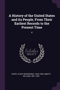 A History of the United States and its People, From Their Earliest Records to the Present Time: 4, Elroy McKendree Avery, William Abbatt обложка-превью