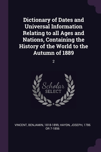 Dictionary of Dates and Universal Information Relating to all Ages and Nations, Containing the History of the World to the Autumn of 1889: 2, Benjamin Vincent, Joseph Haydn обложка-превью
