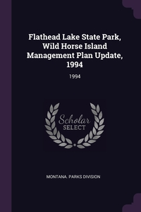 Flathead Lake State Park, Wild Horse Island Management Plan Update, 1994: 1994, Montana. Parks Division обложка-превью