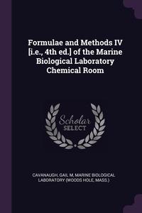 Formulae and Methods IV [i.e., 4th ed.] of the Marine Biological Laboratory Chemical Room, Gail M Cavanaugh, Marine Biological Laboratory обложка-превью