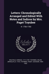 Letters: Chronologically Arranged and Edited With Notes and Indices by Mrs. Paget Toynbee: 4: 1756-1760, Horace Walpole, Helen d. 1910 Toynbee, Paget Jackson Toynbee обложка-превью