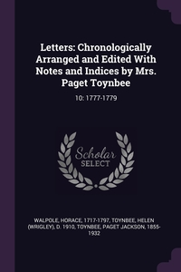 Letters: Chronologically Arranged and Edited With Notes and Indices by Mrs. Paget Toynbee: 10: 1777-1779, Horace Walpole, Helen d. 1910 Toynbee, Paget Jackson Toynbee обложка-превью