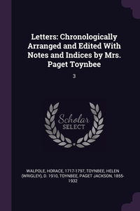 Letters: Chronologically Arranged and Edited With Notes and Indices by Mrs. Paget Toynbee: 3, Horace Walpole, Helen d. 1910 Toynbee, Paget Jackson Toynbee обложка-превью