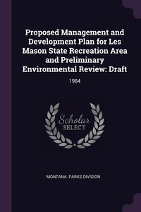 Proposed Management and Development Plan for Les Mason State Recreation Area and Preliminary Environmental Review: Draft: 1984, Montana. Parks Division обложка-превью