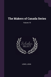 The Makers of Canada Series; Volume 19, John Lewis обложка-превью