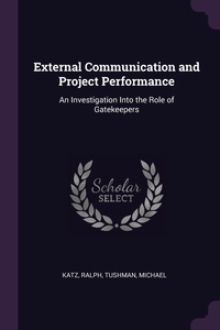 External Communication and Project Performance: An Investigation Into the Role of Gatekeepers, Ralph Katz, Michael Tushman обложка-превью