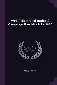 Wells' Illustrated National Campaign Hand-book for 1860, John G Wells обложка-превью