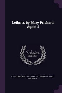 Leila; tr. by Mary Prichard Agnetti, Antonio Fogazzaro, Mary Prichard Agnetti обложка-превью