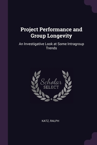 Project Performance and Group Longevity: An Investigative Look at Some Intragroup Trends, Ralph Katz обложка-превью