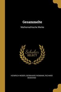 Gesammelte: Mathemathische Werke, Heinrich Weber, BERNHARD RIEMANN, Richard Dedekind обложка-превью