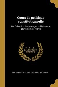 Cours de politique constitutionnelle: Ou, Collection des ouvrages publiés sur le gouvernement représ, Benjamin Constant, Edouard Laboulaye обложка-превью