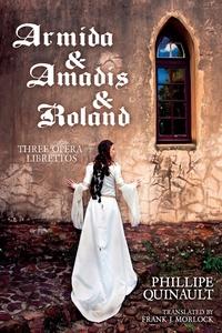 Armida & Amadis & Roland: Three Opera Librettos, Philippe Quinault обложка-превью