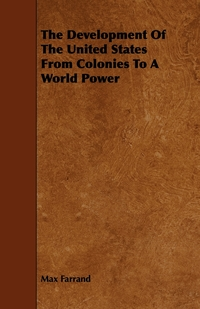 The Development Of The United States From Colonies To A World Power, Max Farrand обложка-превью