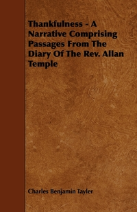 Thankfulness - A Narrative Comprising Passages from the Diary of the REV. Allan Temple, Charles Benjamin Tayler обложка-превью