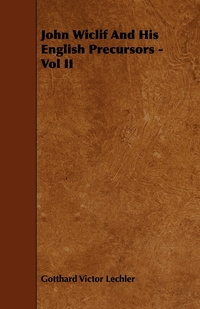 John Wiclif and His English Precursors - Vol II, Gotthard Victor Lechler обложка-превью