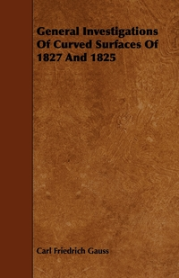 General Investigations Of Curved Surfaces Of 1827 And 1825, Carl Friedrich Gauss обложка-превью