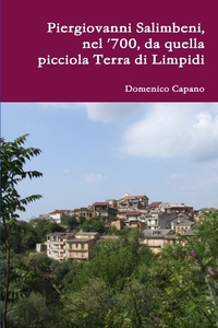 Книга под заказ: «Piergiovanni Salimbeni, nel '700, da quella picciola Terra di Limpidi»