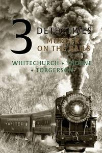 3 Detectives: Murder on the Rails, Victor L. Whitechurch, Guy Thorne, Edwin D. Torgerson обложка-превью