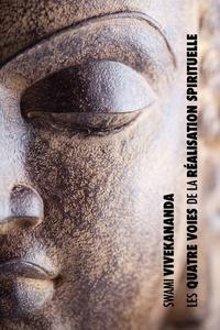 Les Quatre Voies de la Réalisation Spirituelle: la voie de la connaissance, la voie de l'abnégation, la voie de la connaissance de soi, la voie de la dévotion, Swami Vivekananda обложка-превью