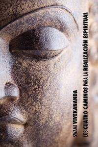 Los Cuatro Caminos para la Realización Espiritual: el camino del conocimiento, el camino de la acción desinteresada, el camino del conocimiento de sí, el camino de la devoción, Swami Vivekananda обложка-превью