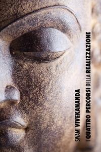 I Quattro Percorsi della Realizzazione Spirituale: la via della conoscenza, la via dell'altruismo, la via della conoscenza di Sé, la via della devozione, Swami Vivekananda обложка-превью