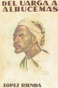 Книга под заказ: «ABD-EL-KRIM CONTRA FRANCIA (Impresiones de un cronista de guerra)   DEL UARGA A ALHUCEMAS»