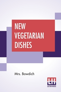 New Vegetarian Dishes: With Preface By Ernest Bell, Mrs. Bowdich, Ernest Bell обложка-превью