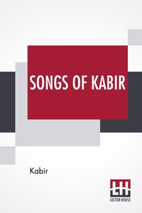Songs Of Kabir: Translated By Rabindranath Tagore With The Assistance Of Evelyn Underhill, Kabir, Evelyn Underhill обложка-превью