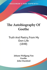 The Autobiography Of Goethe: Truth And Poetry, From My Own Life (1848), Johann Wolfgang Von Goethe обложка-превью