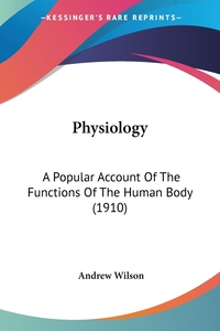 Physiology: A Popular Account Of The Functions Of The Human Body (1910), Andrew Wilson обложка-превью