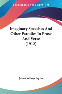 Imaginary Speeches And Other Parodies In Prose And Verse (1912), John Collings Squire обложка-превью
