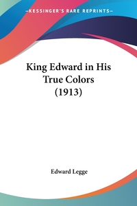 King Edward in His True Colors (1913), Edward Legge обложка-превью