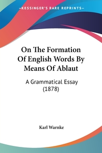 On The Formation Of English Words By Means Of Ablaut: A Grammatical Essay (1878), Karl Warnke обложка-превью