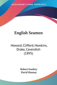 English Seamen: Howard, Clifford, Hawkins, Drake, Cavendish (1895), Robert Southey, David Hannay обложка-превью