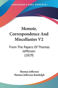 Memoir, Correspondence And Miscellanies V2: From The Papers Of Thomas Jefferson (1829), Thomas Jefferson, Thomas Jefferson Randolph обложка-превью