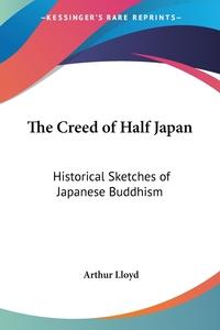 The Creed of Half Japan: Historical Sketches of Japanese Buddhism, Arthur Lloyd обложка-превью