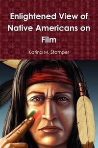 Книга под заказ: «Enlightened View of Native Americans on Film»